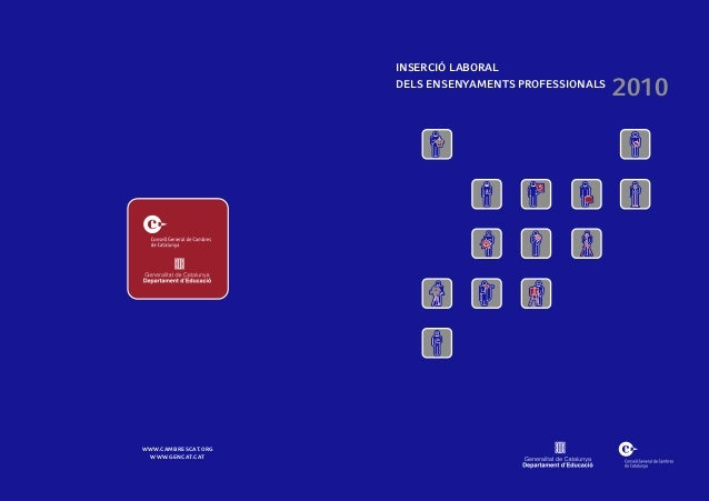 2010 INSERCIÓ LABORAL DELS ENSENYAMENTS PROFESSIONALS WWW.CAMBRESCAT.ORG WWW.GENCAT.CAT