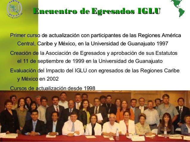 13 Encuentro deEncuentro de Egresados IGLUEgresados IGLU Primer curso de actualización con participantes de las Regiones A...