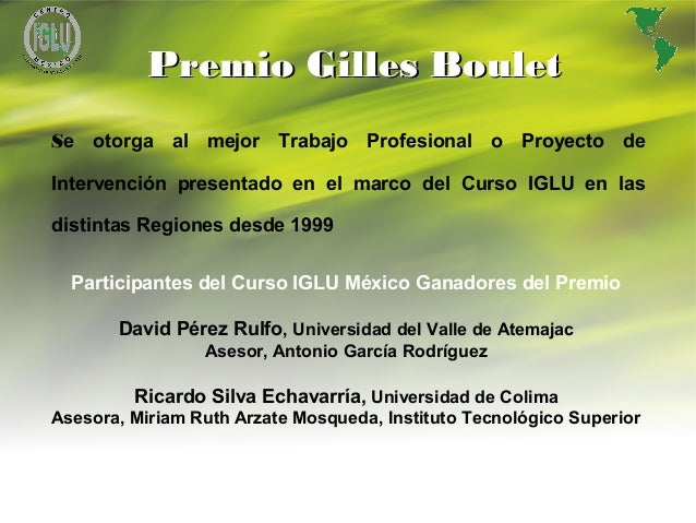 15 Se otorga al mejor Trabajo Profesional o Proyecto de Intervención presentado en el marco del Curso IGLU en las distinta...