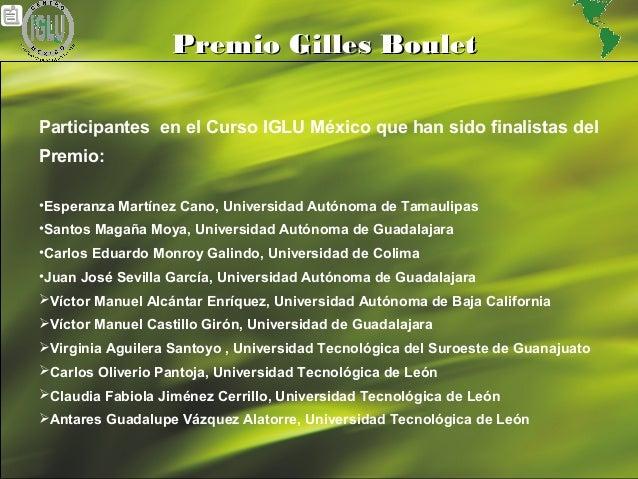 16 Premio Gilles BouletPremio Gilles Boulet Participantes en el Curso IGLU México que han sido finalistas del Premio: •Esp...