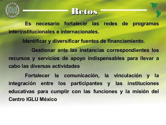 17 Es necesario fortalecer las redes de programas interinstitucionales e internacionales. Identificar y diversificar fuent...