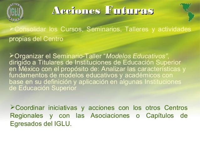 19 AccionesAcciones FuturasFuturas Coordinar iniciativas y acciones con los otros Centros Regionales y con las Asociacion...