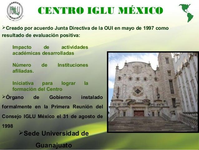 2 Órgano de Gobierno instalado formalmente en la Primera Reunión del Consejo IGLU México el 31 de agosto de 1998 CENTRO I...