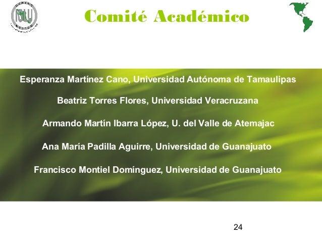 24 Comité Académico Esperanza Martínez Cano, Universidad Autónoma de Tamaulipas Beatriz Torres Flores, Universidad Veracru...