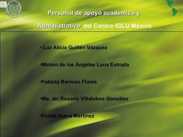 26 Personal de apoyo académico yPersonal de apoyo académico y AdministrativoAdministrativo del Centro IGLU México • Luz Al...