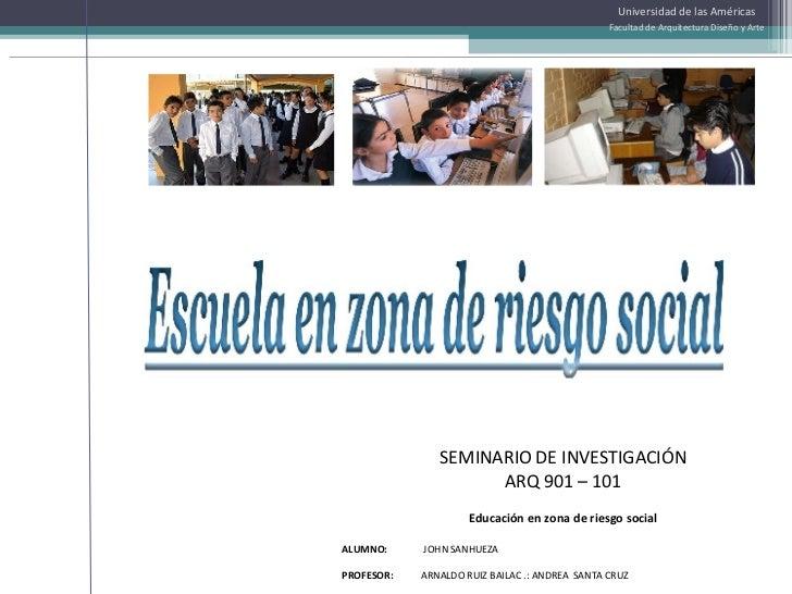 Universidad de las Américas Facultad de Arquitectura Diseño y Arte SEMINARIO DE INVESTIGACIÓN ARQ 901 – 101 Educación en z...