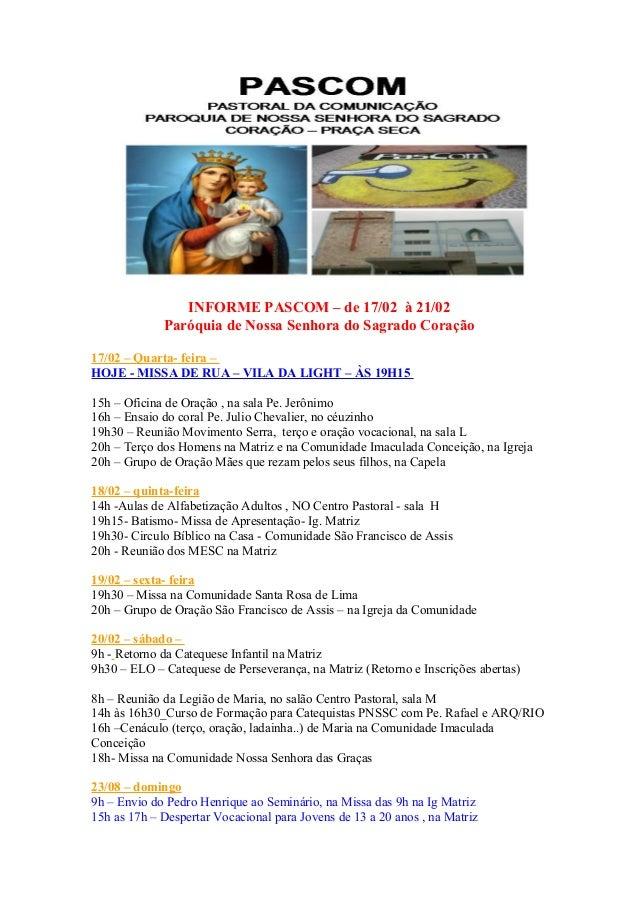 INFORME PASCOM – de 17/02 à 21/02 Paróquia de Nossa Senhora do Sagrado Coração 17/02 – Quarta- feira – HOJE - MISSA DE RUA...