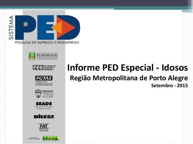 Informe PED Especial - Idosos Região Metropolitana de Porto Alegre Setembro - 2015