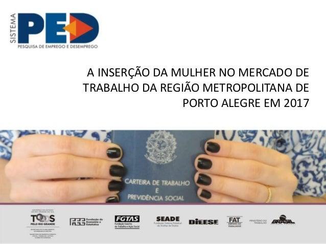 A INSERÇÃO DA MULHER NO MERCADO DE TRABALHO DA REGIÃO METROPOLITANA DE PORTO ALEGRE EM 2017