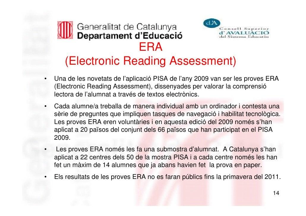 ERA       (Electronic Reading Assessment)•   Una de les novetats de l'aplicació PISA de l'any 2009 van ser les proves ERA ...