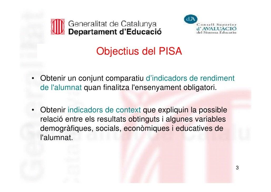 Objectius del PISA• Obtenir un conjunt comparatiu d'indicadors de rendiment  de lalumnat quan finalitza lensenyament oblig...