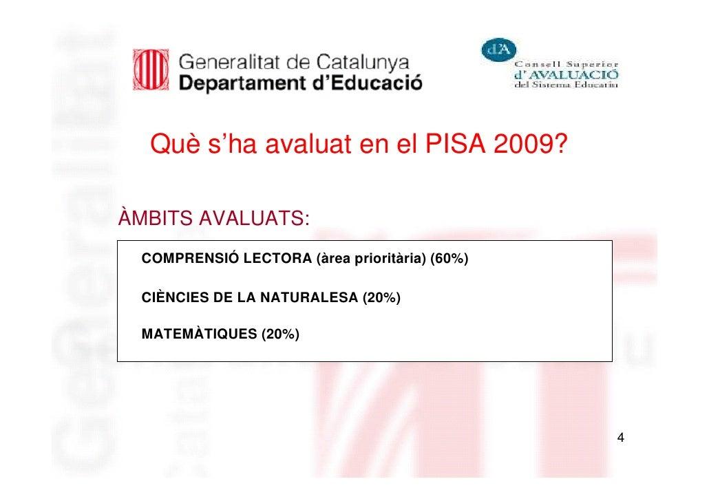 Què s'ha avaluat en el PISA 2009?ÀMBITS AVALUATS: COMPRENSIÓ LECTORA (àrea prioritària) (60%) CIÈNCIES DE LA NATURALESA (2...