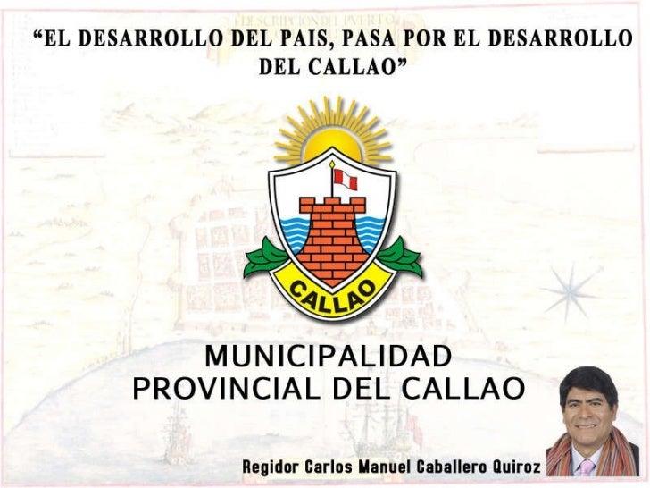 """"""" EL DESARROLLO DEL PAÍS, PASA POR EL DESARROLLO DEL CALLAO"""" MUNICIPALIDAD PROVINCIAL DEL CALLAO"""