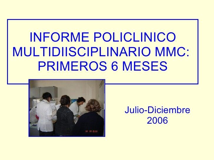 INFORME POLICLINICO MULTIDIISCIPLINARIO MMC:  PRIMEROS 6 MESES Julio-Diciembre 2006