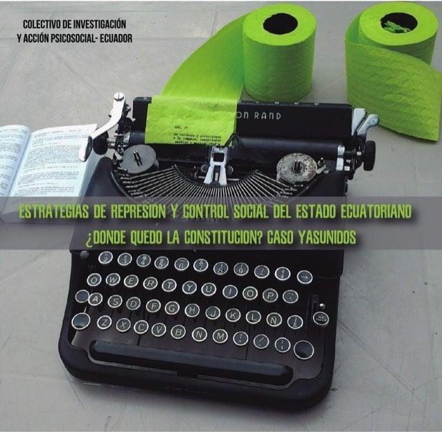 """ESTRATEGIAS DE REPRESIÓN Y CONTROL SOCIAL DEL ESTADO ECUATORIANO """"INFORME PSICOSOCIAL EN EL CASO YASUNIDOS"""" Colectivo de I..."""