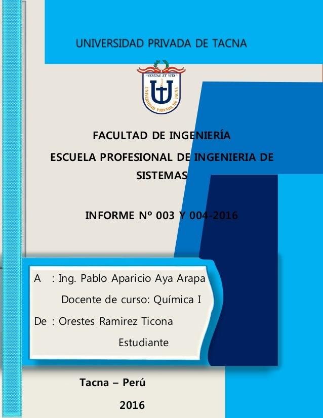 Tacna – Perú 2016 FACULTAD DE INGENIERÍA ESCUELA PROFESIONAL DE INGENIERIA DE SISTEMAS INFORME Nº 003 Y 004-2016 A : Ing. ...