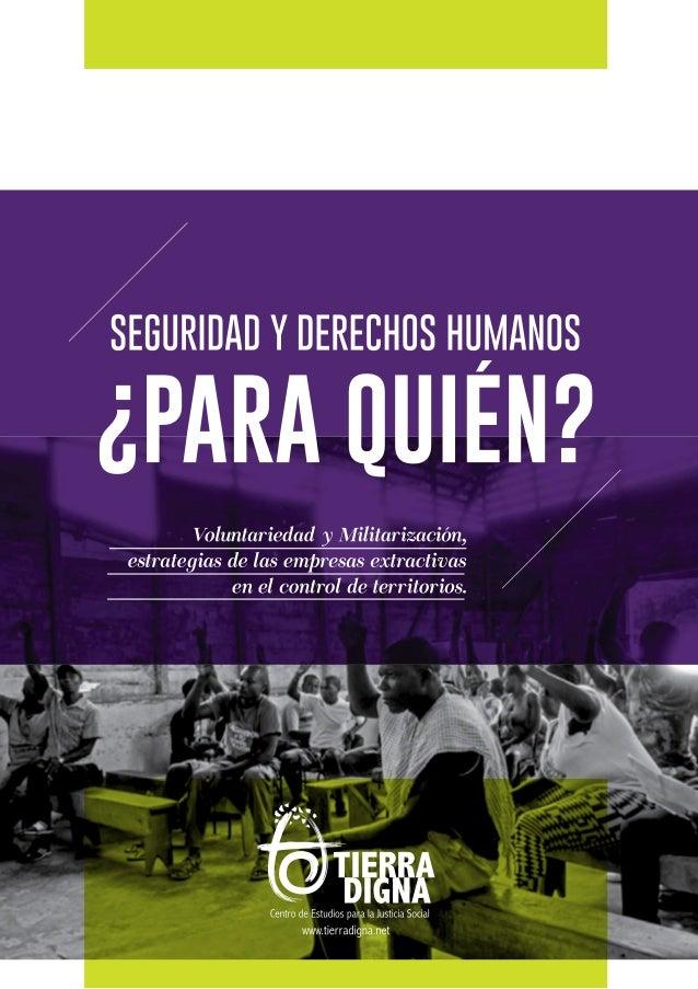 CENTRO DE ESTUDIOS PARA LA JUSTICIA SOCIAL TIERRA DIGNA 2015 CON EL APOYO SOLIDARIO DE: SEGURIDAD Y DERECHOS HUMANOS ¿PARA...