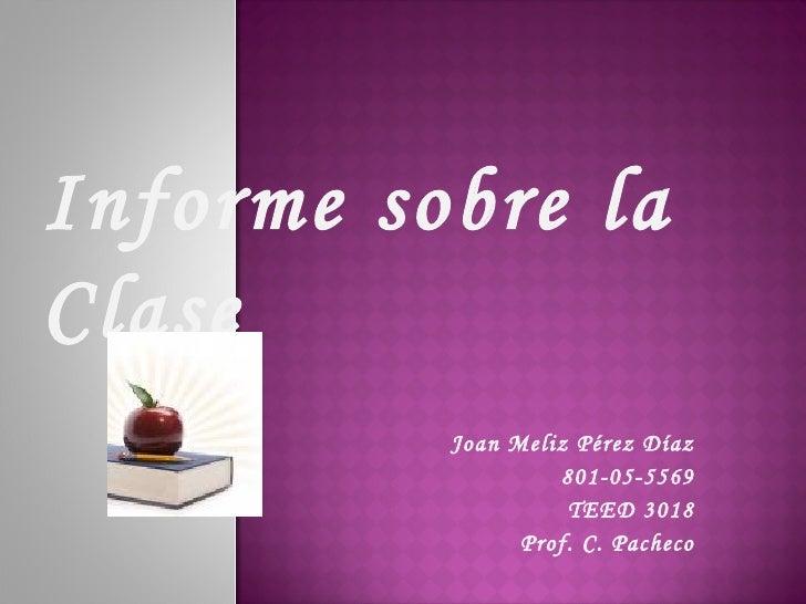 Joan Meliz Pérez Díaz 801-05-5569 TEED 3018 Prof. C. Pacheco Informe sobre la Clase