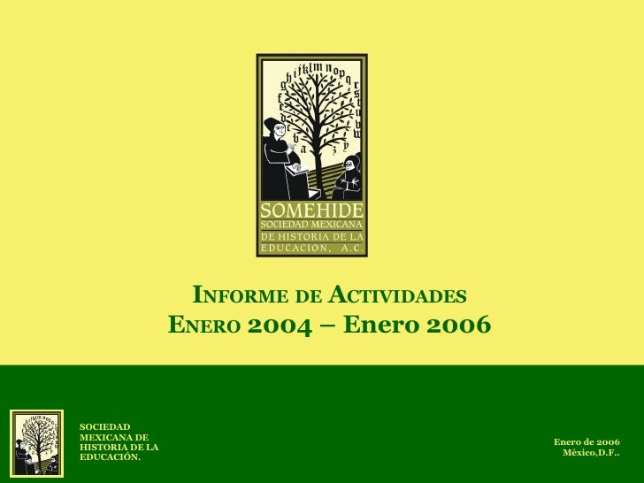 I NFORME   DE  A CTIVIDADES E NERO  2004 – Enero 2006 Enero de 2006 México,D.F.. SOCIEDAD MEXICANA DE HISTORIA DE LA EDUCA...