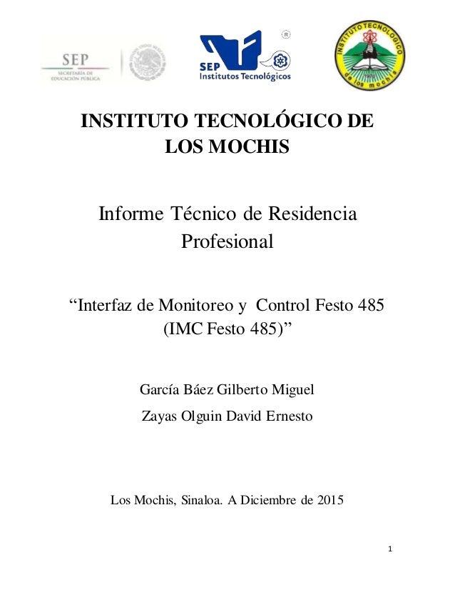 """1 INSTITUTO TECNOLÓGICO DE LOS MOCHIS Informe Técnico de Residencia Profesional """"Interfaz de Monitoreo y Control Festo 485..."""