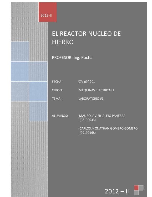 EL REACTOR NUCLEO DE HIERRO PROFESOR: Ing. Rocha FECHA: 07/ 09/ 201 CURSO: MÁQUINAS ELECTRICAS I TEMA: LABORATORIO #1 ALUM...