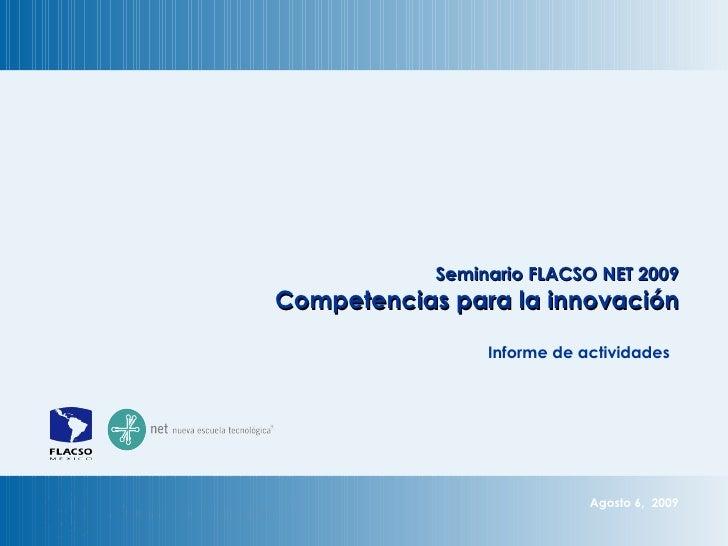 Agosto 6,  2009 Seminario FLACSO NET 2009 Competencias para la innovación Informe de actividades