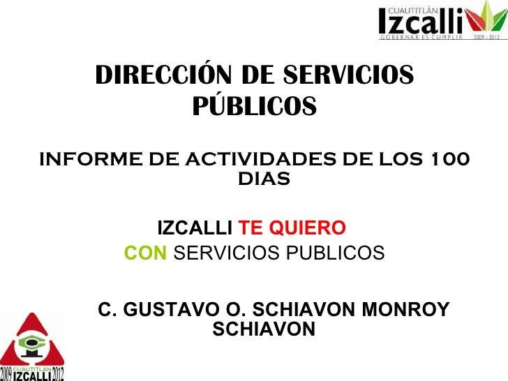 DIRECCIÓN DE SERVICIOS PÚBLICOS <ul><li>INFORME DE ACTIVIDADES DE LOS 100 DIAS </li></ul><ul><li>IZCALLI   TE QUIERO   </l...