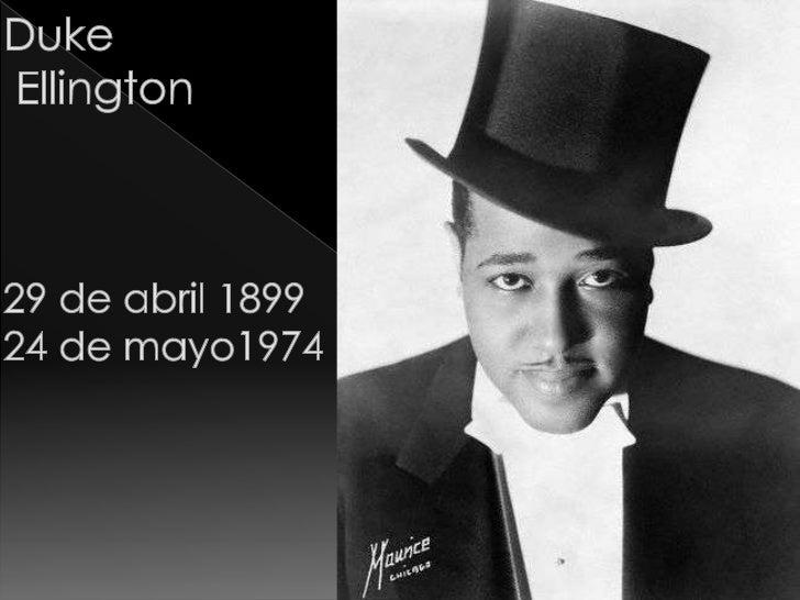     Ellington nació el 29 de abril de 1899, hijo de    James Edward Ellington, un mayordomo de    la Casa blanca, y de Da...