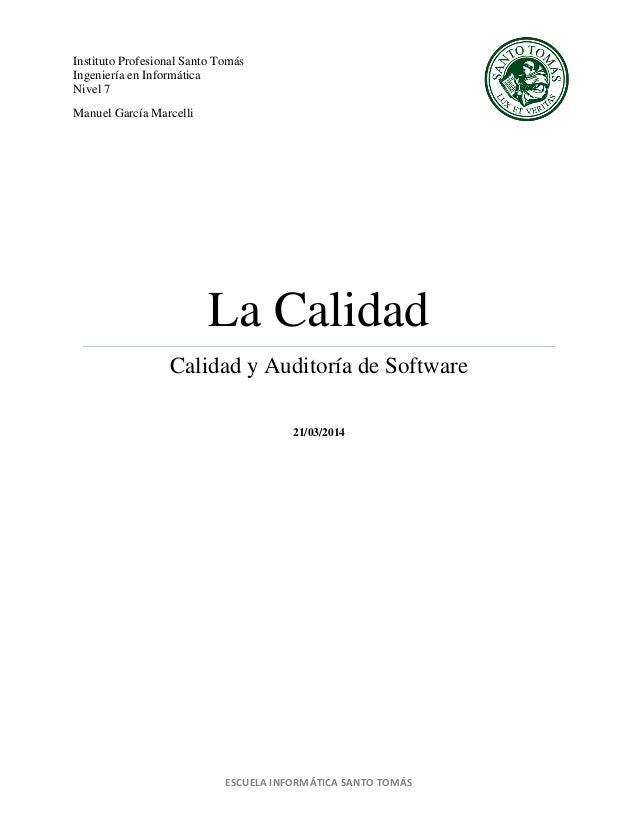 ESCUELA INFORMÁTICA SANTO TOMÁS La Calidad Calidad y Auditoría de Software 21/03/2014 Instituto Profesional Santo Tomás In...