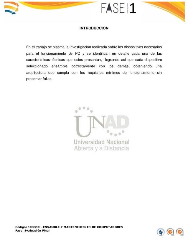 Código: 103380 - ENSAMBLE Y MANTENIMIENTO DE COMPUTADORES Fase: Evaluación Final INTRODUCCION En el trabajo se plasma la i...