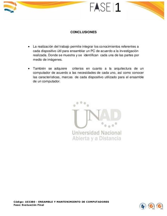 Código: 103380 - ENSAMBLE Y MANTENIMIENTO DE COMPUTADORES Fase: Evaluación Final CONCLUSIONES  La realización del trabajo...