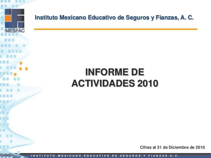 Instituto Mexicano Educativo de Seguros y Fianzas, A. C.              INFORME DE            ACTIVIDADES 2010              ...