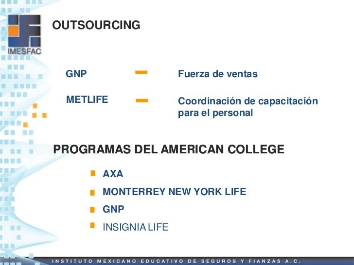 OUTSOURCING GNP                   Fuerza de ventas METLIFE               Coordinación de capacitación                     ...