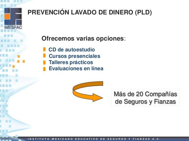 PREVENCIÓN LAVADO DE DINERO (PLD)   Ofrecemos varias opciones:     CD de autoestudio     Cursos presenciales     Talleres ...