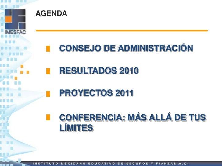 AGENDA    CONSEJO DE ADMINISTRACIÓN    RESULTADOS 2010    PROYECTOS 2011    CONFERENCIA: MÁS ALLÁ DE TUS    LÍMITES
