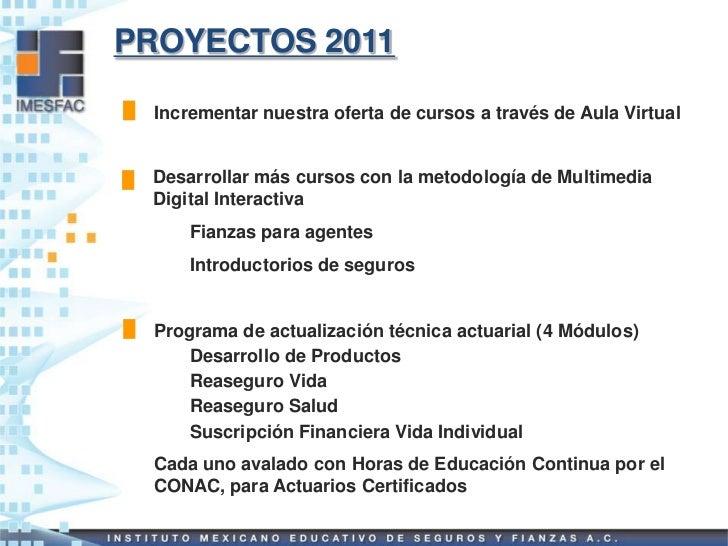 PROYECTOS 2011  Incrementar nuestra oferta de cursos a través de Aula Virtual Desarrollar más cursos con la metodología de...