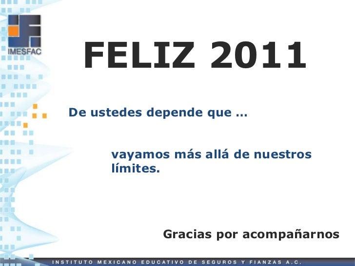 FELIZ 2011De ustedes depende que …     vayamos más allá de nuestros     límites.            Gracias por acompañarnos