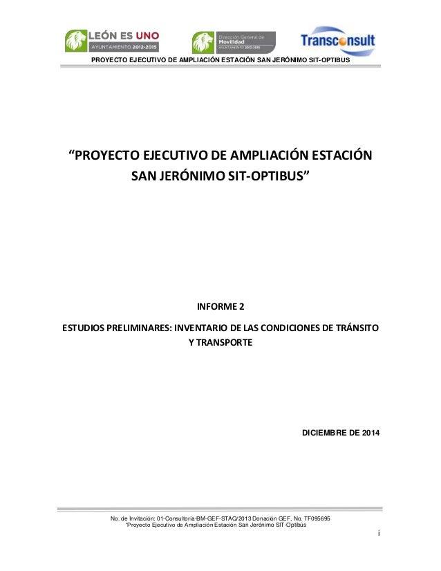PROYECTO EJECUTIVO DE AMPLIACIÓN ESTACIÓN SAN JERÓNIMO SIT-OPTIBÚS No. de Invitación: 01-Consultoría-BM-GEF-STAQ/2013 Dona...