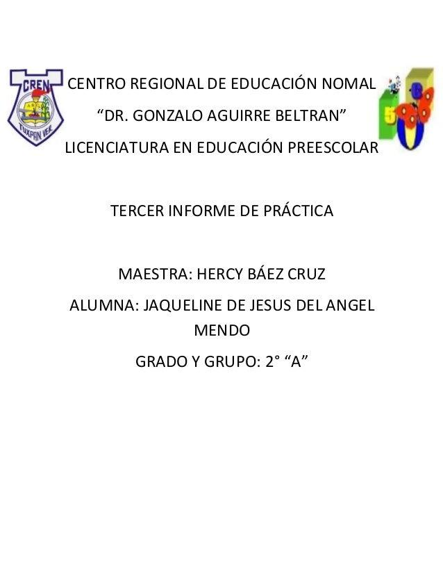 """CENTRO REGIONAL DE EDUCACIÓN NOMAL """"DR. GONZALO AGUIRRE BELTRAN"""" LICENCIATURA EN EDUCACIÓN PREESCOLAR TERCER INFORME DE PR..."""