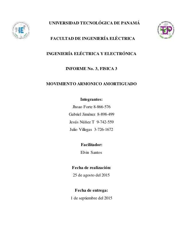 UNIVERSIDAD TECNOLÓGICA DE PANAMÁ FACULTAD DE INGENIERÍA ELÉCTRICA INGENIERÍA ELÉCTRICA Y ELECTRÓNICA INFORME No. 3, FISIC...