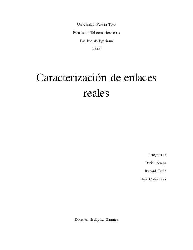 Universidad Fermín Toro Escuela de Telecomunicaciones Facultad de Ingeniería SAIA Caracterización de enlaces reales Integr...