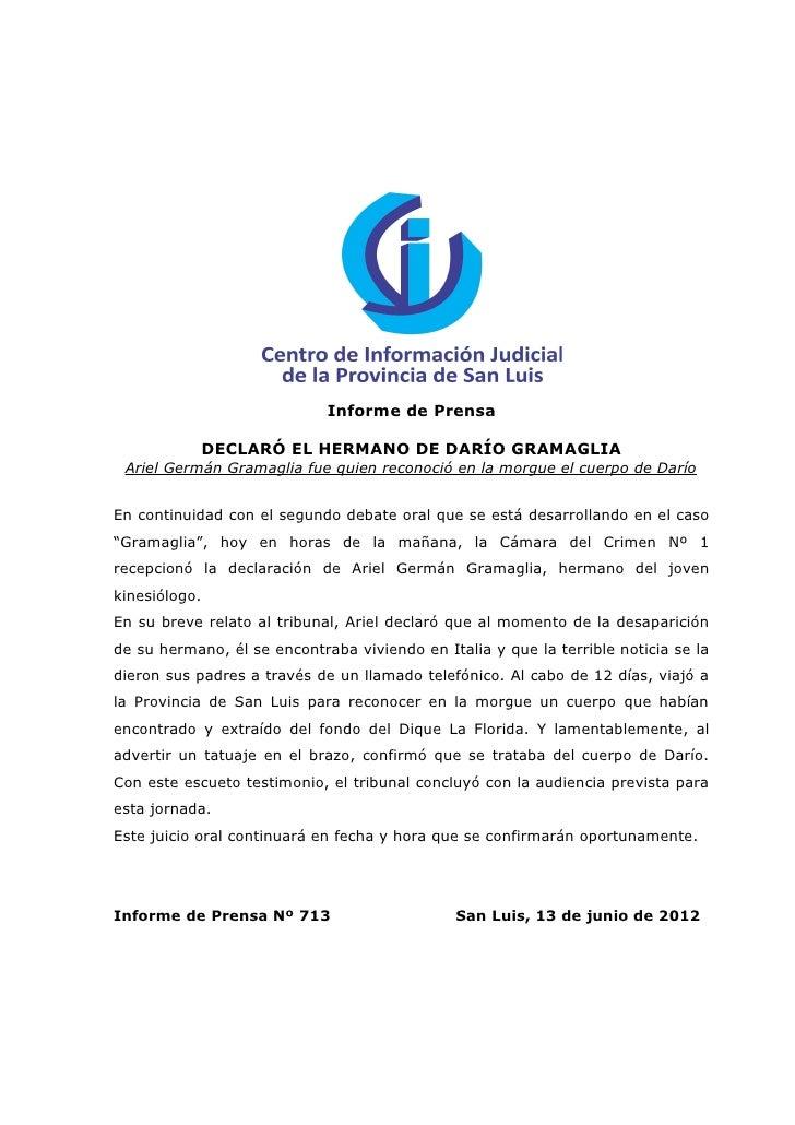 Informe de Prensa               DECLARÓ EL HERMANO DE DARÍO GRAMAGLIA Ariel Germán Gramaglia fue quien reconoció en la mor...