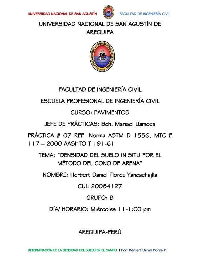 UNIVERSIDAD NACIONAL DE SAN AGUSTÍN FACULTAD DE INGENIERÍA CIVIL  DETERMINACIÓN DE LA DENSIDAD DEL SUELO EN EL CAMPO 1Por:...