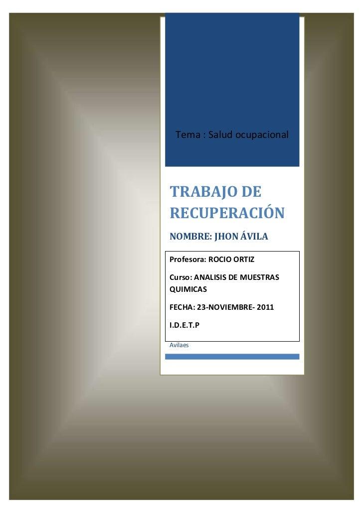 Tema : Salud ocupacionalTRABAJO DERECUPERACIÓNNOMBRE: JHON ÁVILAProfesora: ROCIO ORTIZCurso: ANALISIS DE MUESTRASQUIMICASF...