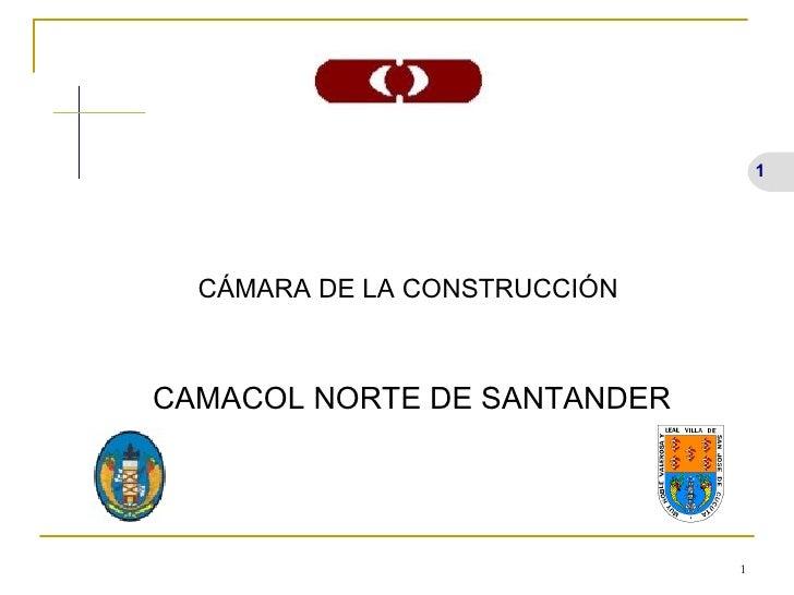 <ul><li>CÁMARA DE LA CONSTRUCCIÓN CAMACOL NORTE DE SANTANDER </li></ul>