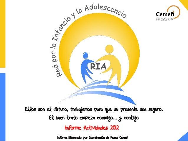 Informe Actividades 2012 Ellos son el futuro, trabajemos para que su presente sea seguro. El buen trato empieza conmigo… y...