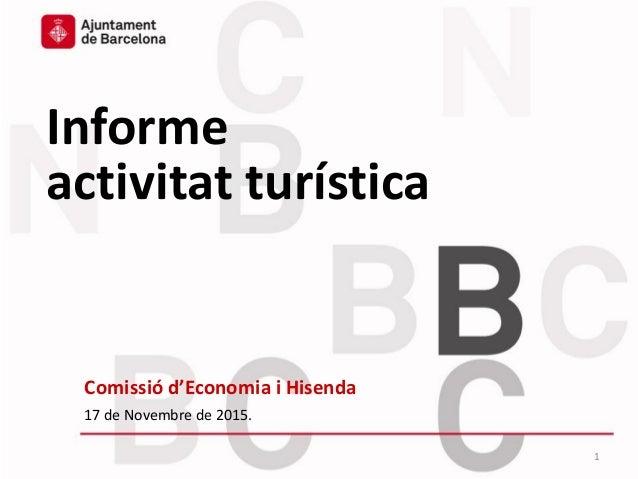 Informe activitat turística Comissió d'Economia i Hisenda 17 de Novembre de 2015. 1