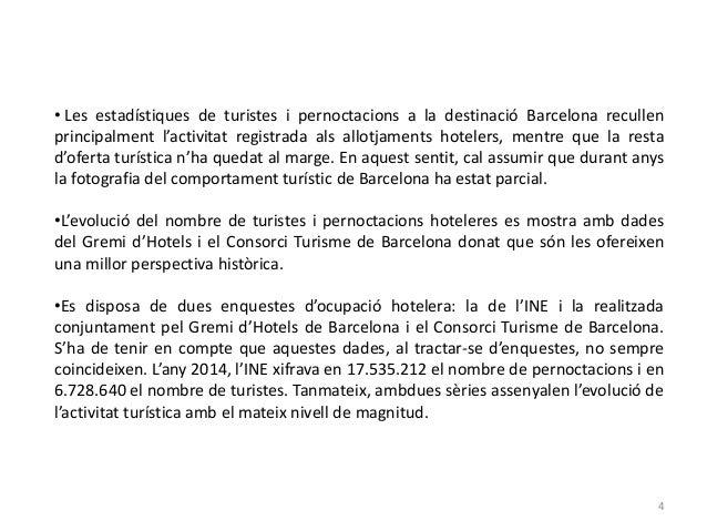• Les estadístiques de turistes i pernoctacions a la destinació Barcelona recullen principalment l'activitat registrada al...