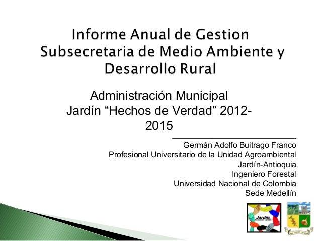 """Administración MunicipalJardín """"Hechos de Verdad"""" 2012-             2015                        __________________________..."""