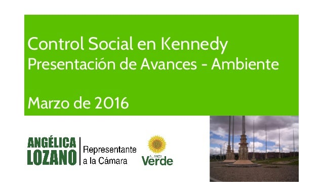 Control Social en Kennedy Presentación de Avances - Ambiente Marzo de 2016